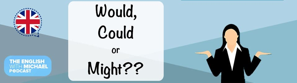 Would, Could or Might