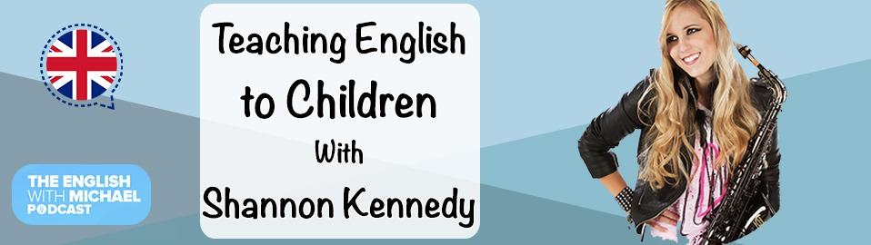 Teaching English to Children Shannon Kennedy