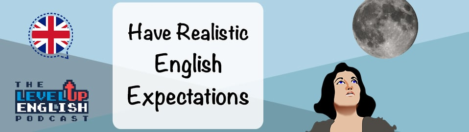 Have Realistic English Expectations