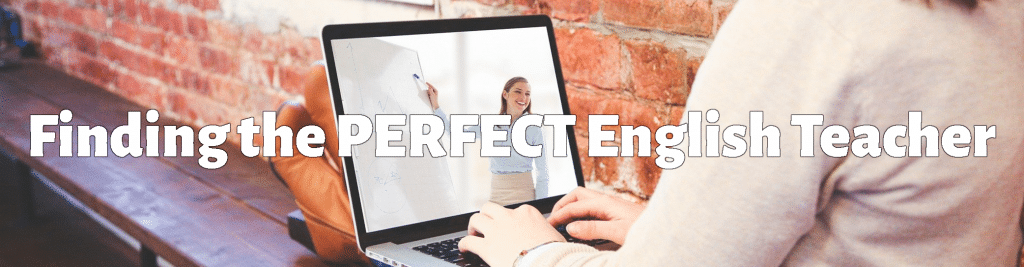 Finding the perfect English teacher
