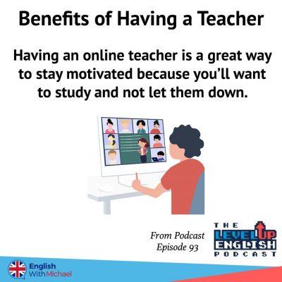 Benefits of having a teacher